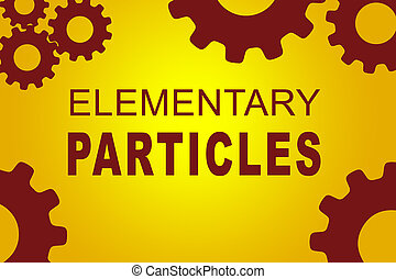 Elementary Particles concept - ELEMENTARY PARTICLES sign...