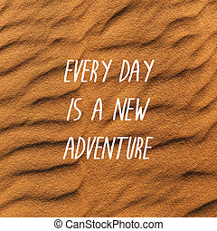 Inspirational quote on white sand dunes - Every day is a new...