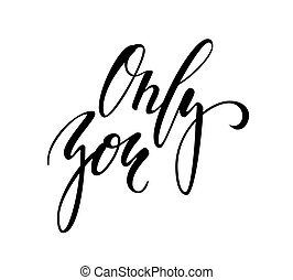 Only you. Hand drawn brush pen lettering isolated on white background. design for holiday greeting card and invitation of the wedding, Valentine s day, Happy mother day, birthday. I love you.
