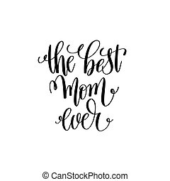 the best mom ever black and white modern brush calligraphy
