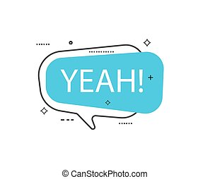 Outline speech bubble with Yeah! phrase. Most commonly used...