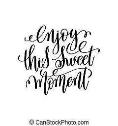 enjoy this sweet moment hand written lettering positive...