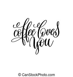 coffee loves you hand written lettering inscription to...