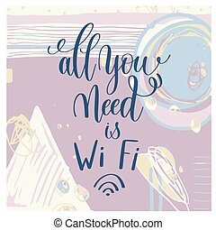 all you need is Wi Fi handwritten lettering positive quote,...