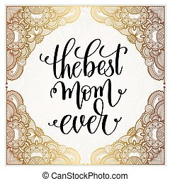 the best mom ever handwritten lettering positive quote on...