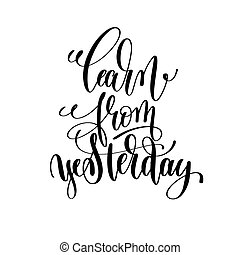 learn from yesterday black and white hand lettering...