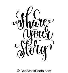 share your story black and white hand lettering inscription...