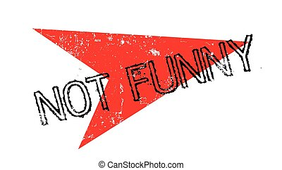 Not Funny rubber stamp. Grunge design with dust scratches....