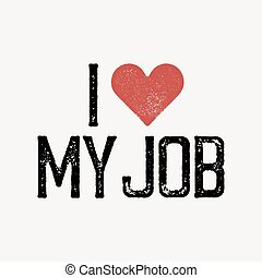 """""""I love my job"""" text with red heart. T-shirt print design template. Vector illustration. Isolated on white background."""