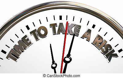 Time to Take a Risk Clock Words Chance Opportunity 3d Illustration
