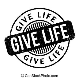 Give Life rubber stamp. Grunge design with dust scratches....