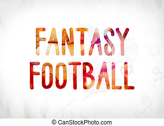 Fantasy Football Concept Painted Watercolor Word Art - The...