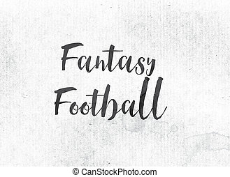 Fantasy Football Concept Painted Ink Word and Theme - The...