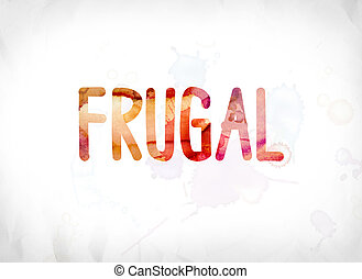 Frugal Concept Painted Watercolor Word Art - The word Frugal...