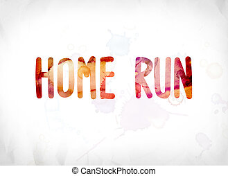 Home Run Concept Painted Watercolor Word Art - The words...