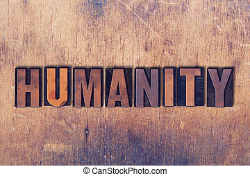 Humanity Theme Letterpress Word on Wood Background - The...