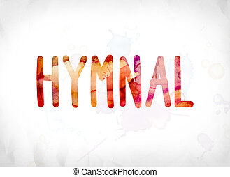 Hymnal Concept Painted Watercolor Word Art - The word Hymnal...