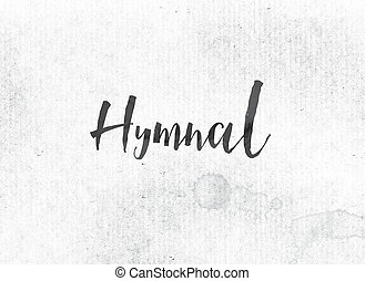 Hymnal Concept Painted Ink Word and Theme - The word Hymnal...
