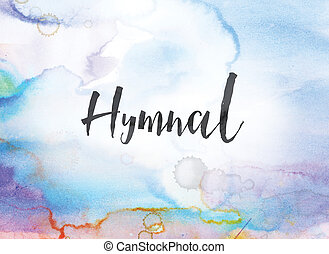 Hymnal Concept Watercolor and Ink Painting - The word Hymnal...
