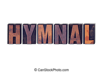 Hymnal Concept Isolated Letterpress Word - The word Hymnal...