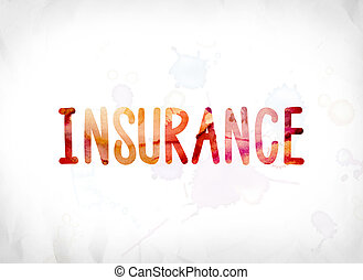 Insurance Concept Painted Watercolor Word Art - The word...