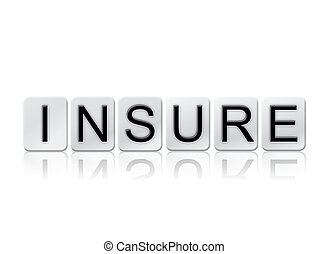 Insure Concept Tiled Word Isolated on White - The word...