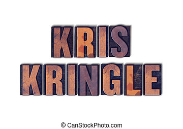 Kris Kringle Concept Isolated Letterpress Word - The name...