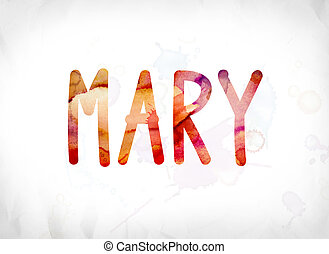 Mary Concept Painted Watercolor Word Art - The name Mary...