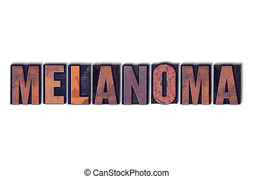 Melanoma Concept Isolated Letterpress Word - The word...