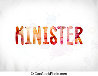 Minister Concept Painted Watercolor Word Art - The word...