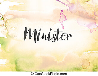 Minister Concept Watercolor and Ink Painting - The word...