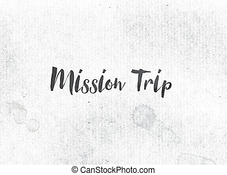 Mission Trip Concept Painted Ink Word and Theme - The words...