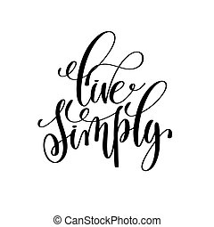 live simply black and white hand written lettering positive...