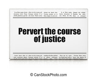 Law concept: newspaper headline Pervert the course Of...