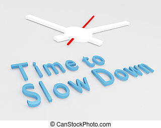 Time to Slow Down concept - 3D illustration of 'Time to Slow...