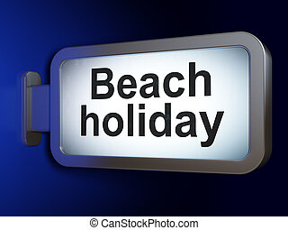 Tourism concept: Beach Holiday on billboard background -...