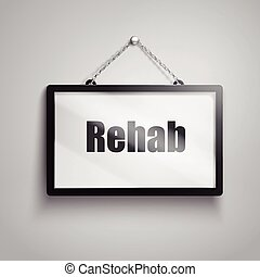 rehab text sign - rehab text on hanging sign, isolated gray...