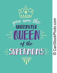You are the Undisputed Queen of the Supermoms vector...