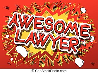 Awesome Lawyer - Comic book style phrase. - Awesome Lawyer -...