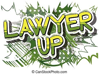 Lawyer Up - Comic book style phrase. - Lawyer Up - Comic...
