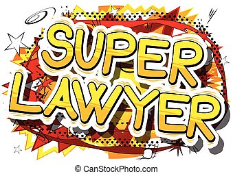 Super Lawyer - Comic book style phrase. - Super Lawyer -...