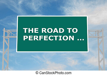 The Road To Perfection ? concept