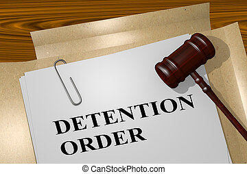 Detention Order concept - 3D illustration of 'DETENTION...