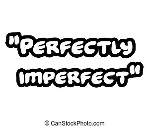 Perfectly imperfect.Creative Inspiring Motivation Quote...