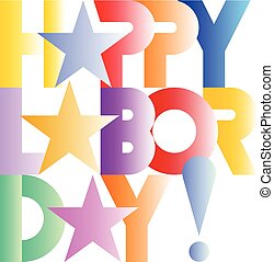 happy labor day text - Happy Labor Day! - colorful vector...