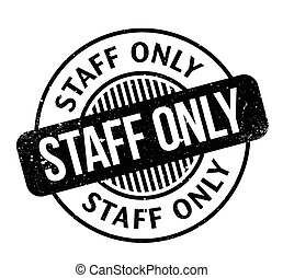 Staff Only rubber stamp. Grunge design with dust scratches....
