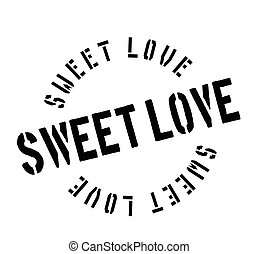 Sweet Love rubber stamp. Grunge design with dust scratches....