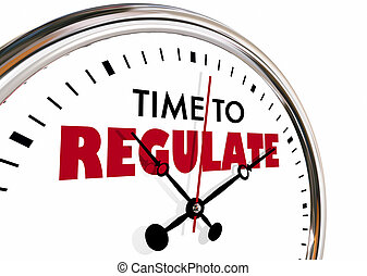 Time to Regulate Enforce Rules Control Clock Hands Ticking...