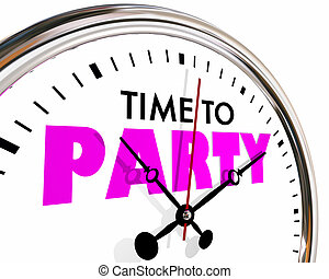 Time to Party Celebrate Event Clock Hands Ticking 3d...
