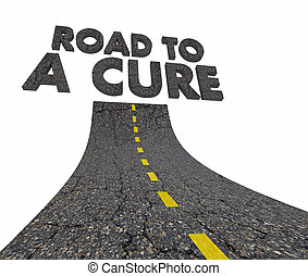 Road to a Cure Medical Research Road Words 3d Illustration